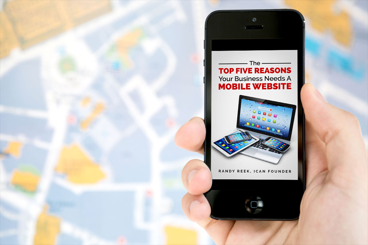 The Top Five Reasons Your Business Needs A Mobile Website by Randy Reek 1